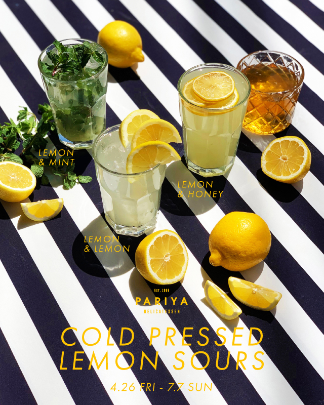 COLD PRESSED LEMON SOURS<br />4.26 FRI - 7.7 SUN